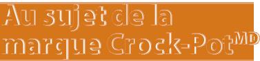 Au sujet de la marque Crock-Pot